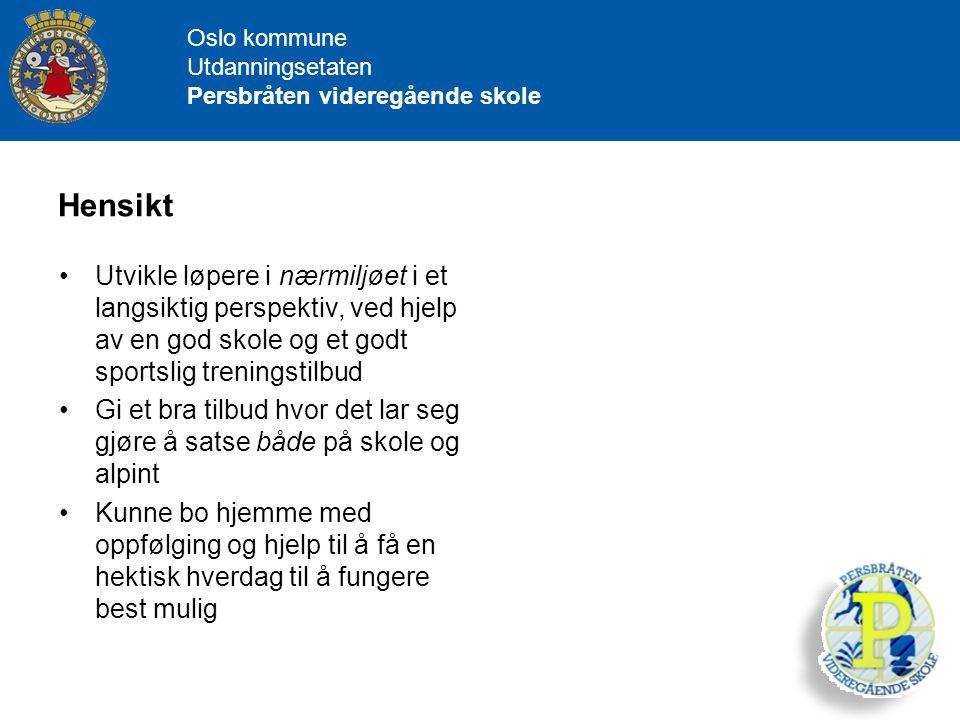 Oslo kommune Utdanningsetaten Persbråten videregående skole Hensikt Utvikle løpere i nærmiljøet i et langsiktig perspektiv, ved hjelp av en god skole