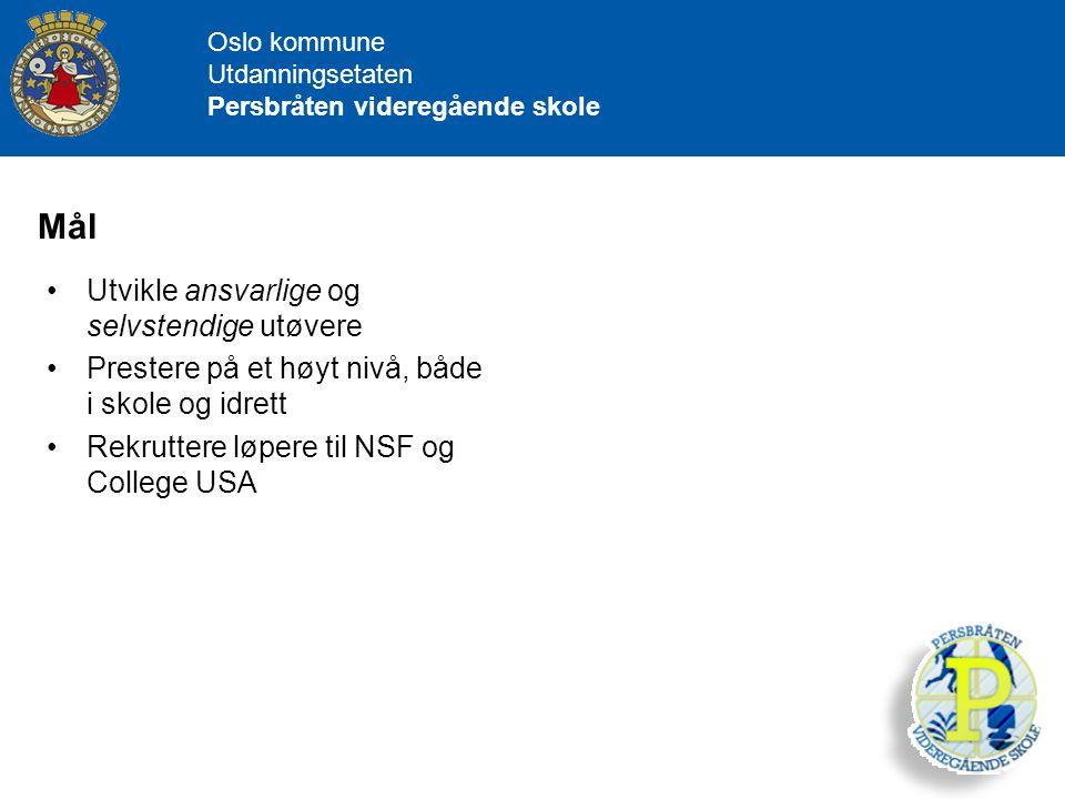 Oslo kommune Utdanningsetaten Persbråten videregående skole Mål Utvikle ansvarlige og selvstendige utøvere Prestere på et høyt nivå, både i skole og i