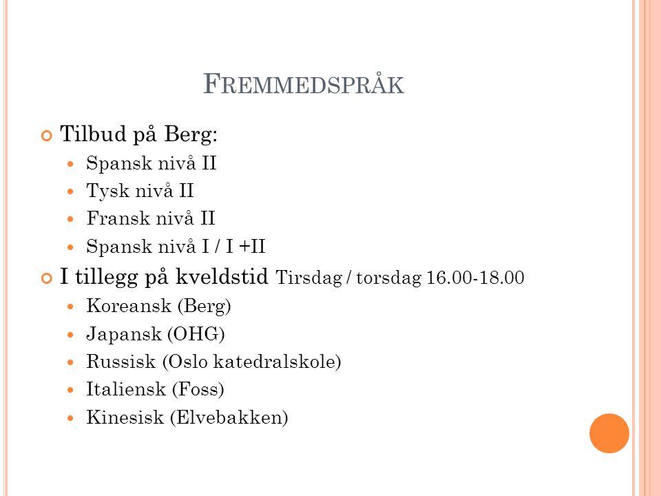 F REMMEDSPRÅK Tilbud på Berg: Spansk nivå II Tysk nivå II Fransk nivå II Spansk nivå I / I +II I tillegg på kveldstid Tirsdag / torsdag 16.00-18.00 Ko