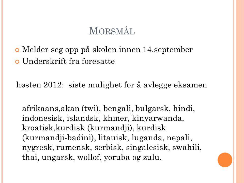 M ORSMÅL Melder seg opp på skolen innen 14.september Underskrift fra foresatte høsten 2012: siste mulighet for å avlegge eksamen afrikaans,akan (twi),