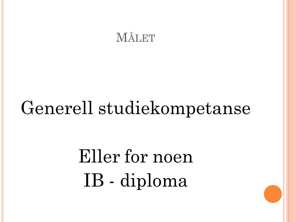 M ÅLET Generell studiekompetanse Eller for noen IB - diploma