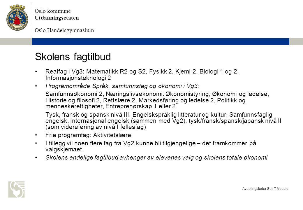 Oslo kommune Utdanningsetaten Oslo Handelsgymnasium Avdelingsleder Geir T Vedeld Skolens fagtilbud Realfag i Vg3: Matematikk R2 og S2, Fysikk 2, Kjemi