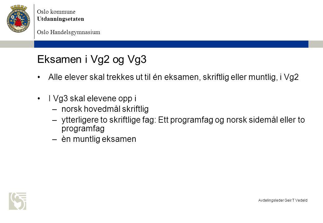 Oslo kommune Utdanningsetaten Oslo Handelsgymnasium Avdelingsleder Geir T Vedeld Eksamen i Vg2 og Vg3 Alle elever skal trekkes ut til én eksamen, skri