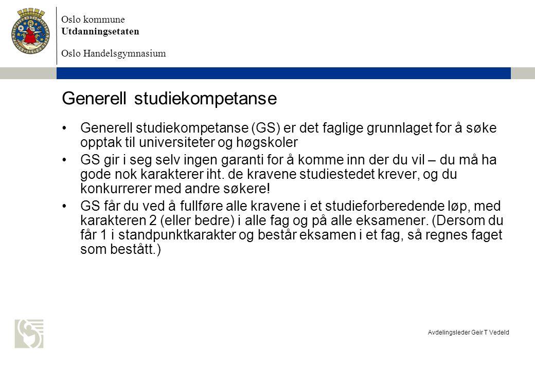 Oslo kommune Utdanningsetaten Oslo Handelsgymnasium Avdelingsleder Geir T Vedeld Generell studiekompetanse Generell studiekompetanse (GS) er det fagli