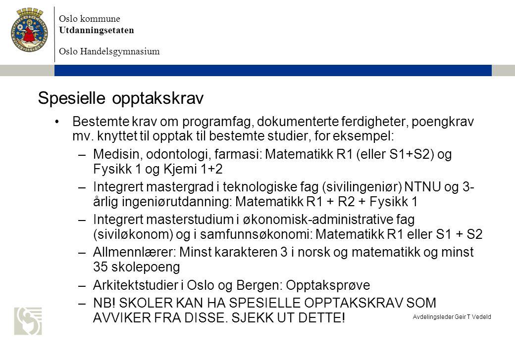 Oslo kommune Utdanningsetaten Oslo Handelsgymnasium Avdelingsleder Geir T Vedeld Tilleggspoeng opptak til høyere studier fra 2013 - 2014 Tilleggspoeng for realfag: –½ tilleggspoeng for hvert programfag fra programområdet Realfag i Vg2 som er på 5 t/uke –½ tilleggspoeng for Biologi 2, Kjemi 2, Informasjonsteknologi 2, Matematikk S2, Geofag 2 –1 tilleggspoeng for Matematikk R2 og Fysikk 2 Tilleggspoeng for fremmedspråk (ikke engelsk) –½ tilleggspoeng for hvert programfag i fremmedspråk –1 tilleggspoeng for fremmedspråk nivå III Maksimalt 4 tilleggspoeng for realfag og fremmedspråk tilsammen