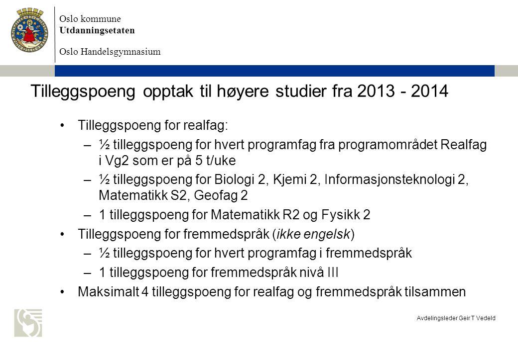 Oslo kommune Utdanningsetaten Oslo Handelsgymnasium Avdelingsleder Geir T Vedeld Tilleggspoeng opptak til høyere studier fra 2013 - 2014 Tilleggspoeng