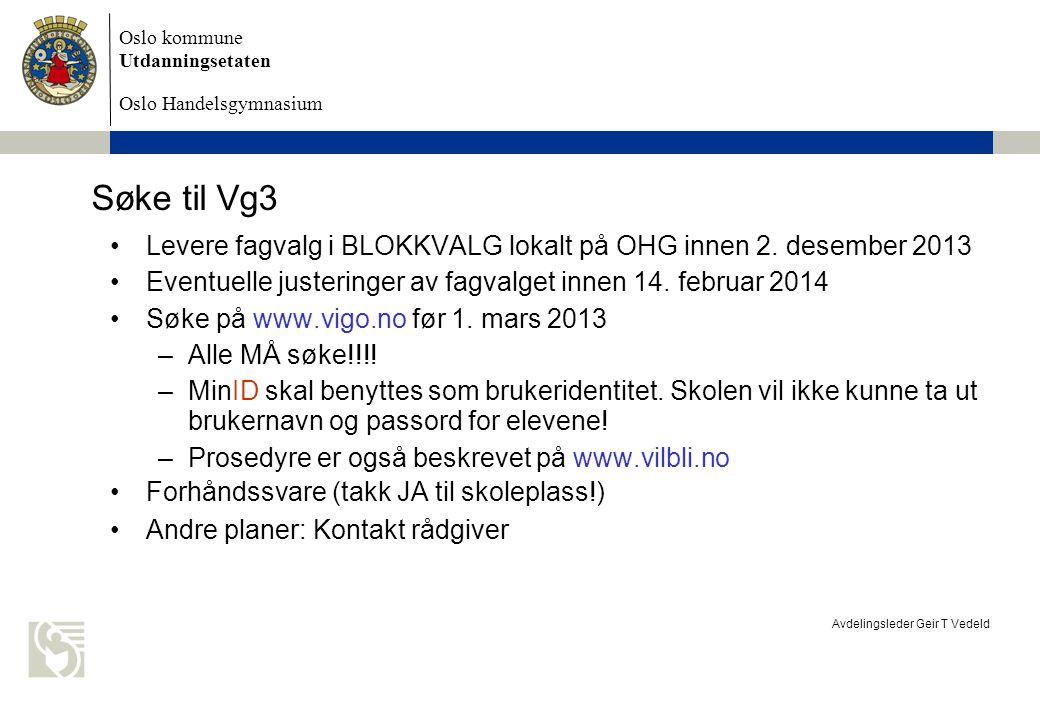 Oslo kommune Utdanningsetaten Oslo Handelsgymnasium Avdelingsleder Geir T Vedeld Søke til Vg3 Levere fagvalg i BLOKKVALG lokalt på OHG innen 2. desemb