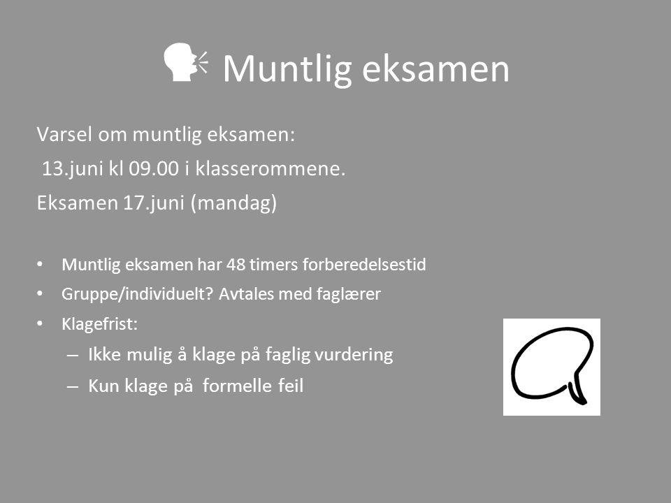 Muntlig eksamen Varsel om muntlig eksamen: 13.juni kl 09.00 i klasserommene. Eksamen 17.juni (mandag) Muntlig eksamen har 48 timers forberedelsestid G
