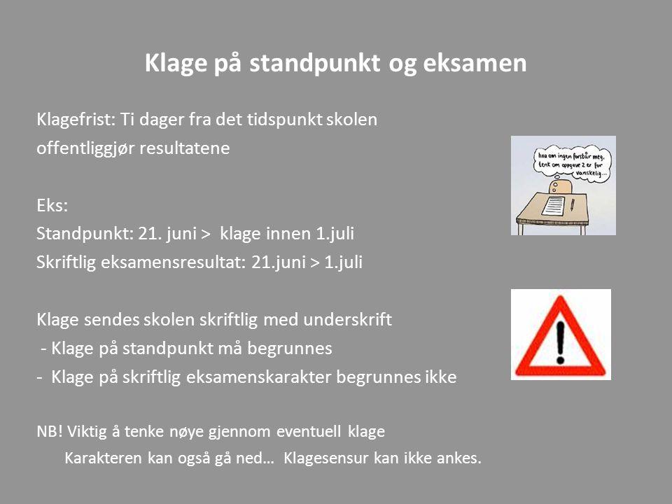 Klage på standpunkt og eksamen Klagefrist: Ti dager fra det tidspunkt skolen offentliggjør resultatene Eks: Standpunkt: 21. juni > klage innen 1.juli