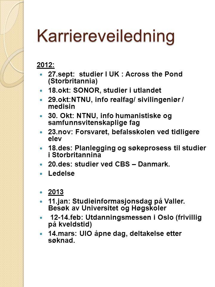 Karriereveiledning 2012: 27.sept: studier I UK : Across the Pond (Storbritannia) 18.okt: SONOR, studier i utlandet 29.okt:NTNU, info realfag/ sivilingeniør / medisin 30.