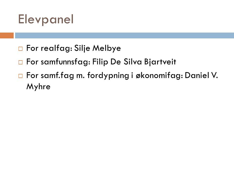 Elevpanel  For realfag: Silje Melbye  For samfunnsfag: Filip De Silva Bjartveit  For samf.fag m. fordypning i økonomifag: Daniel V. Myhre