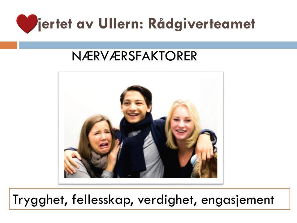 Hjertet av Ullern: Rådgiverteamet Trygghet, fellesskap, verdighet, engasjement NÆRVÆRSFAKTORER