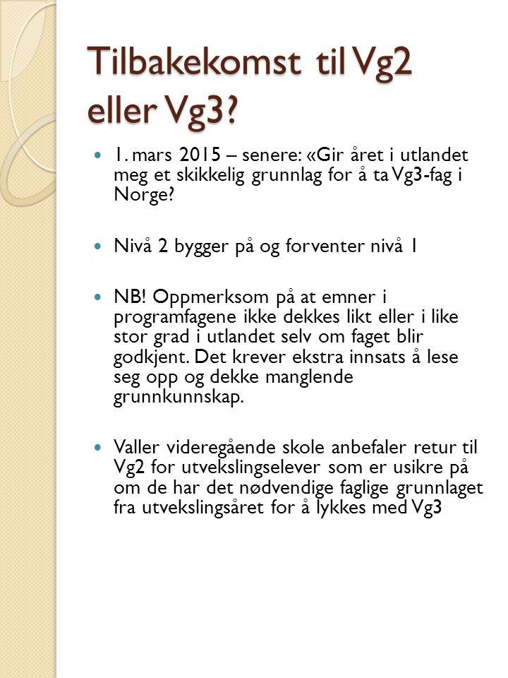 Tilbakekomst til Vg2 eller Vg3? 1. mars 2015 – senere: «Gir året i utlandet meg et skikkelig grunnlag for å ta Vg3-fag i Norge? Nivå 2 bygger på og fo