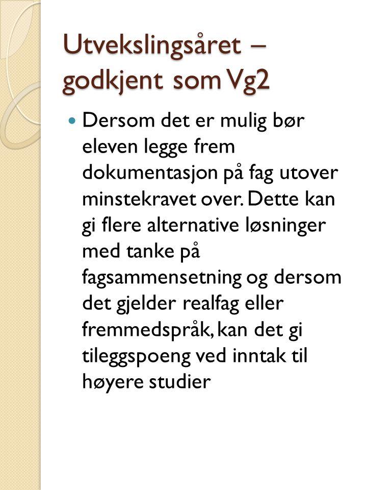 Utvekslingsåret – godkjent som Vg2 Dersom det er mulig bør eleven legge frem dokumentasjon på fag utover minstekravet over. Dette kan gi flere alterna