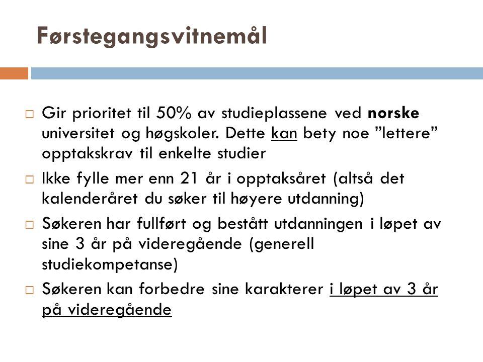 """Førstegangsvitnemål  Gir prioritet til 50% av studieplassene ved norske universitet og høgskoler. Dette kan bety noe """"lettere"""" opptakskrav til enkelt"""
