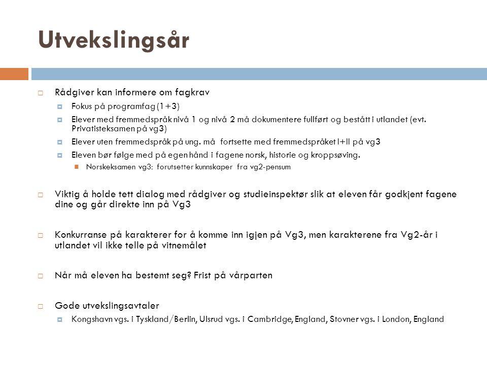 Utvekslingsår  Rådgiver kan informere om fagkrav  Fokus på programfag (1+3)  Elever med fremmedspråk nivå 1 og nivå 2 må dokumentere fullført og be