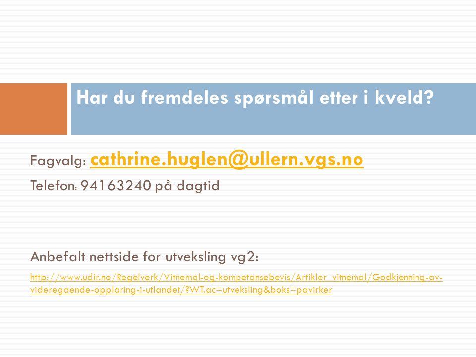 Fagvalg: cathrine.huglen@ullern.vgs.no cathrine.huglen@ullern.vgs.no Telefon : 94163240 på dagtid Anbefalt nettside for utveksling vg2: http://www.udi