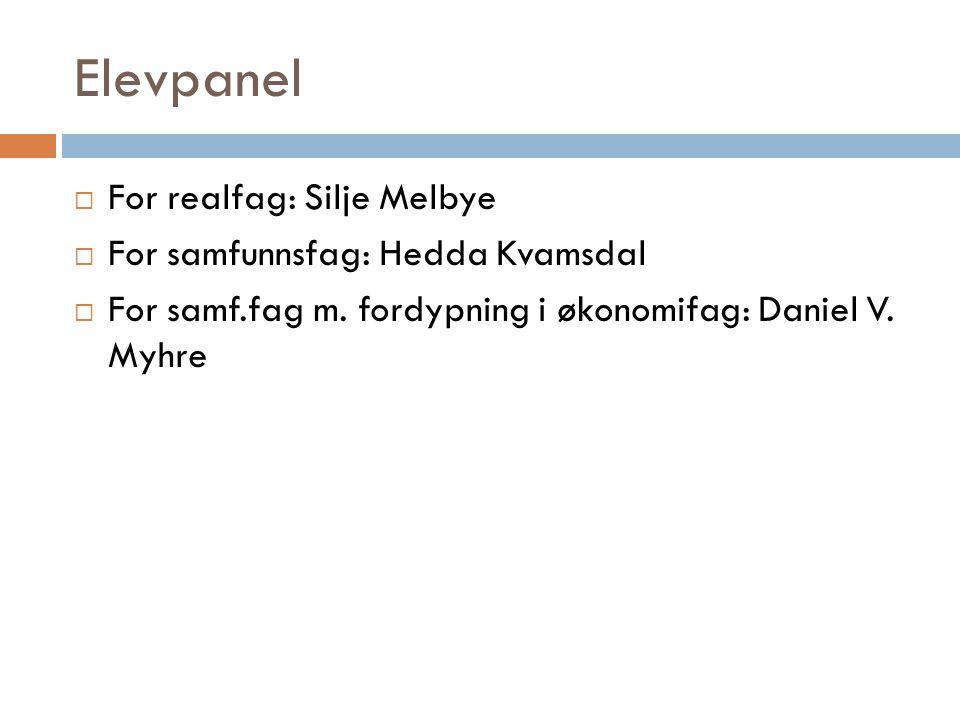 Elevpanel  For realfag: Silje Melbye  For samfunnsfag: Hedda Kvamsdal  For samf.fag m. fordypning i økonomifag: Daniel V. Myhre