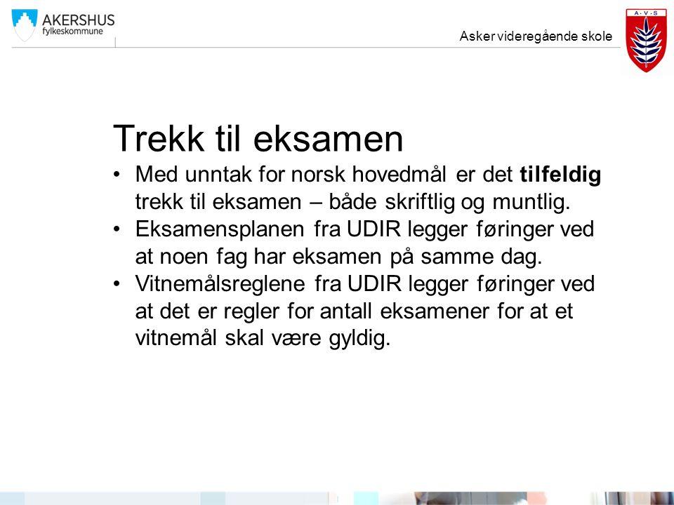 Trekk til eksamen Med unntak for norsk hovedmål er det tilfeldig trekk til eksamen – både skriftlig og muntlig. Eksamensplanen fra UDIR legger føringe