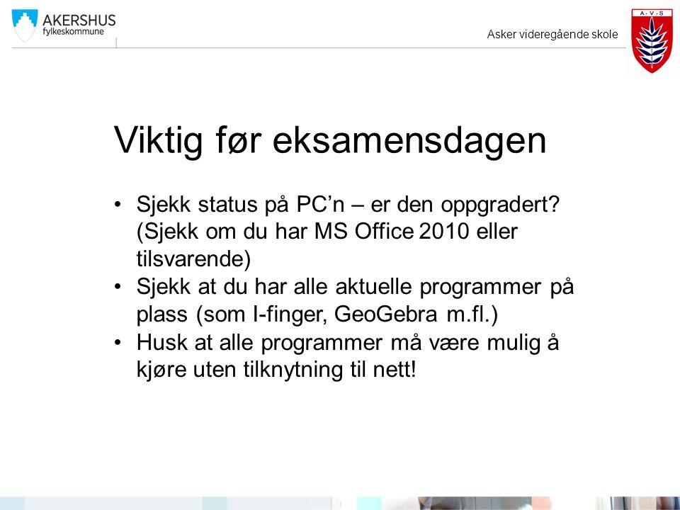 Viktig før eksamensdagen Sjekk status på PC'n – er den oppgradert? (Sjekk om du har MS Office 2010 eller tilsvarende) Sjekk at du har alle aktuelle pr