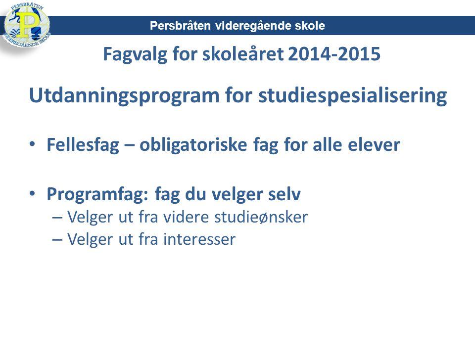 Fagvalg for skoleåret 2014-2015 Utdanningsprogram for studiespesialisering Fellesfag – obligatoriske fag for alle elever Programfag: fag du velger sel