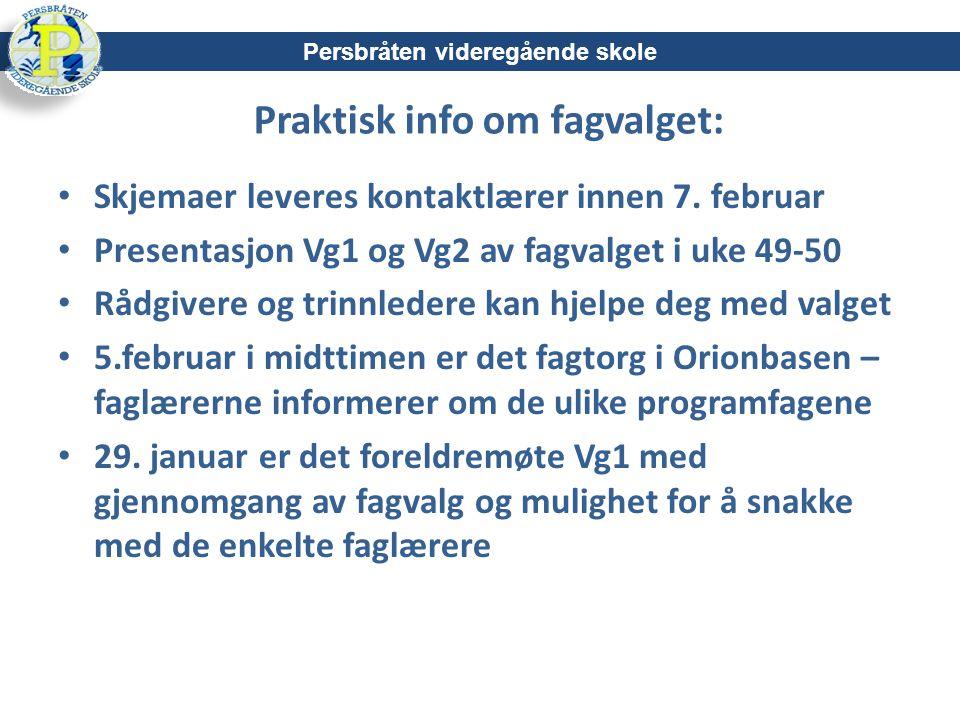 Praktisk info om fagvalget: Skjemaer leveres kontaktlærer innen 7. februar Presentasjon Vg1 og Vg2 av fagvalget i uke 49-50 Rådgivere og trinnledere k