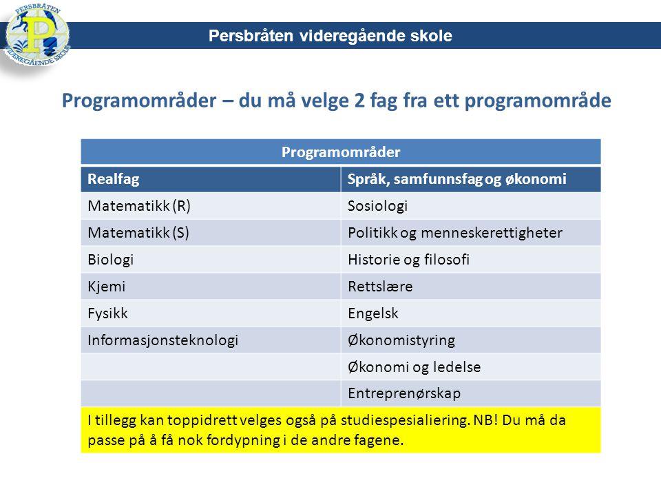 Programområder – du må velge 2 fag fra ett programområde Persbråten videregående skole Programområder RealfagSpråk, samfunnsfag og økonomi Matematikk