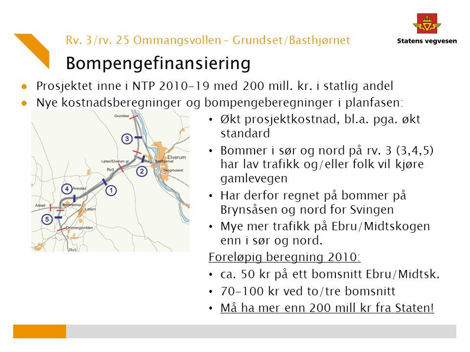 Bompengefinansiering ● Prosjektet inne i NTP 2010-19 med 200 mill. kr. i statlig andel ● Nye kostnadsberegninger og bompengeberegninger i planfasen: Ø