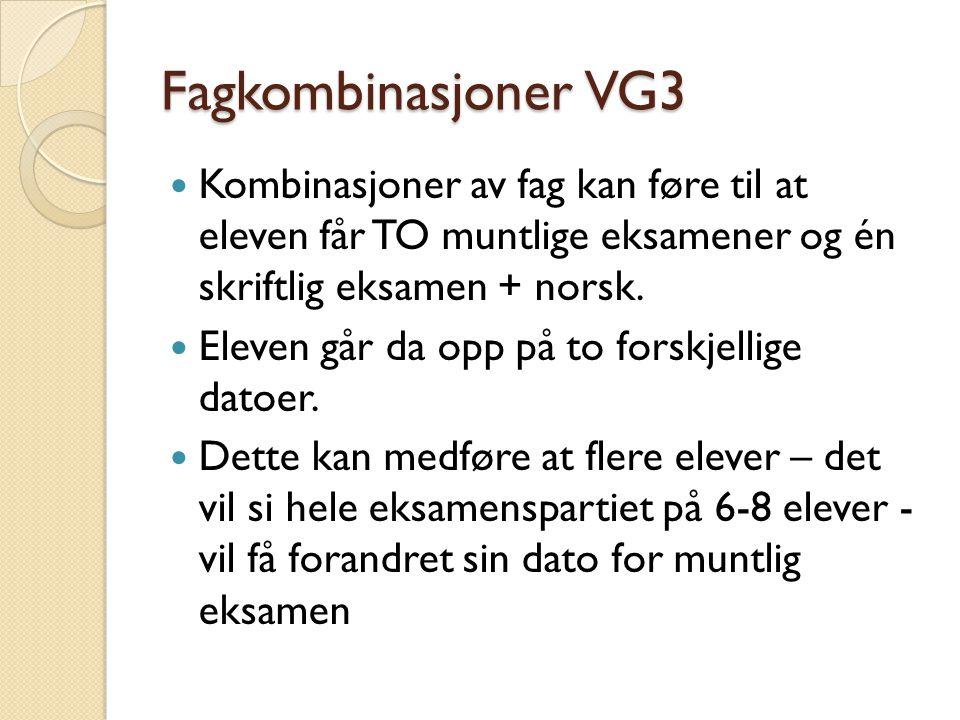 Fagkombinasjoner VG3 Kombinasjoner av fag kan føre til at eleven får TO muntlige eksamener og én skriftlig eksamen + norsk. Eleven går da opp på to fo