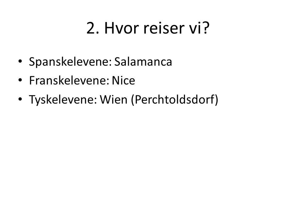 2. Hvor reiser vi? Spanskelevene: Salamanca Franskelevene: Nice Tyskelevene: Wien (Perchtoldsdorf)