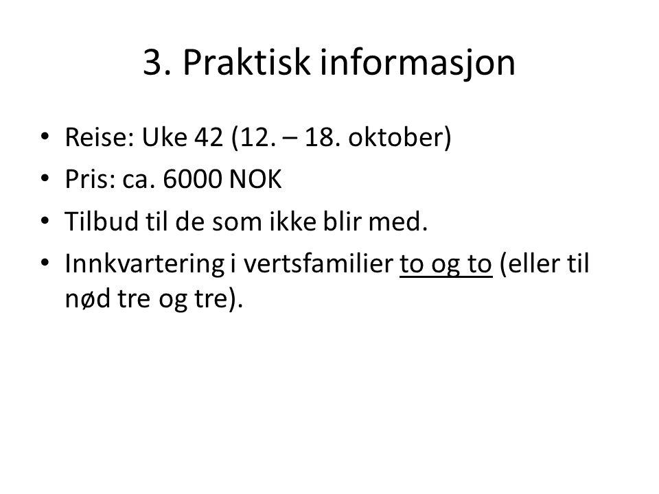 3. Praktisk informasjon Reise: Uke 42 (12. – 18.