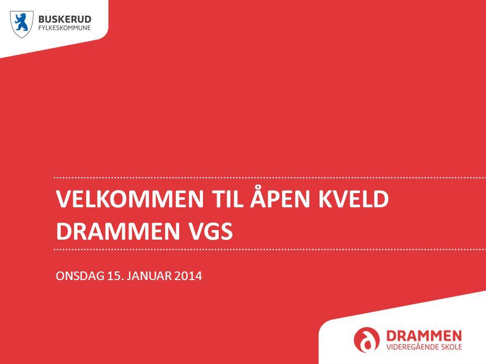 VELKOMMEN TIL ÅPEN KVELD DRAMMEN VGS ONSDAG 15. JANUAR 2014