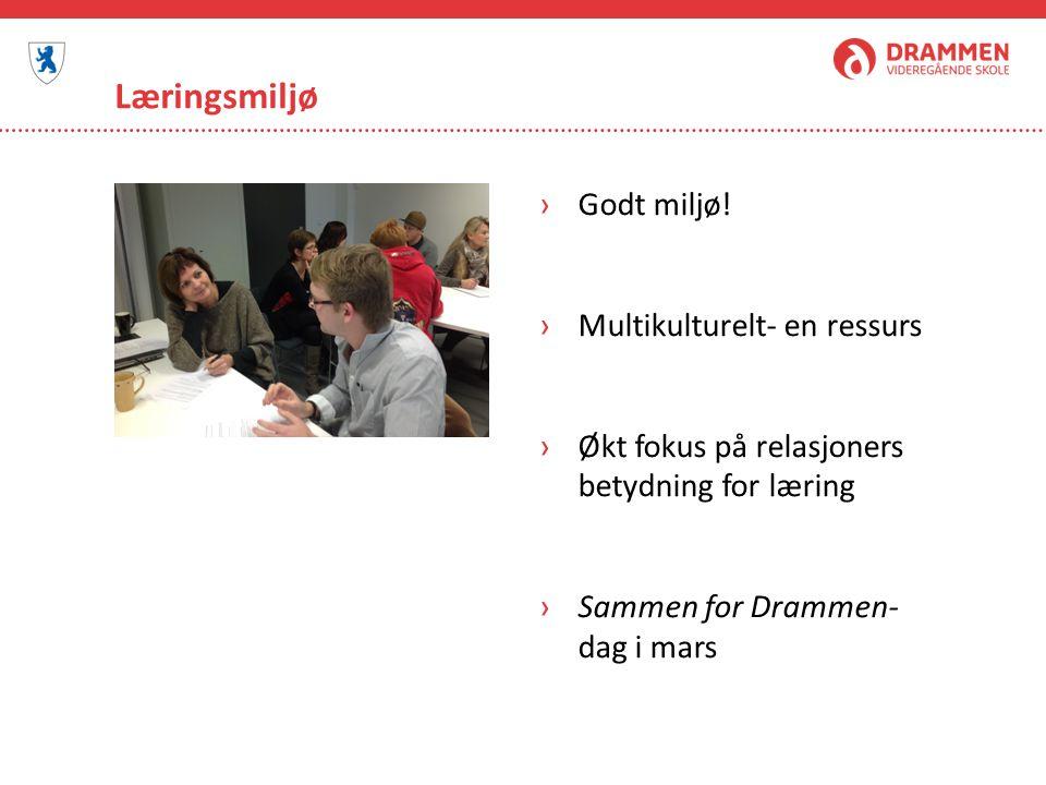 Læringsmiljø ›Godt miljø! ›Multikulturelt- en ressurs ›Økt fokus på relasjoners betydning for læring ›Sammen for Drammen- dag i mars