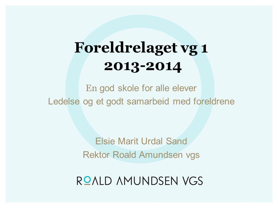 Foreldrelaget vg 1 2013-2014 En god skole for alle elever Ledelse og et godt samarbeid med foreldrene Elsie Marit Urdal Sand Rektor Roald Amundsen vgs