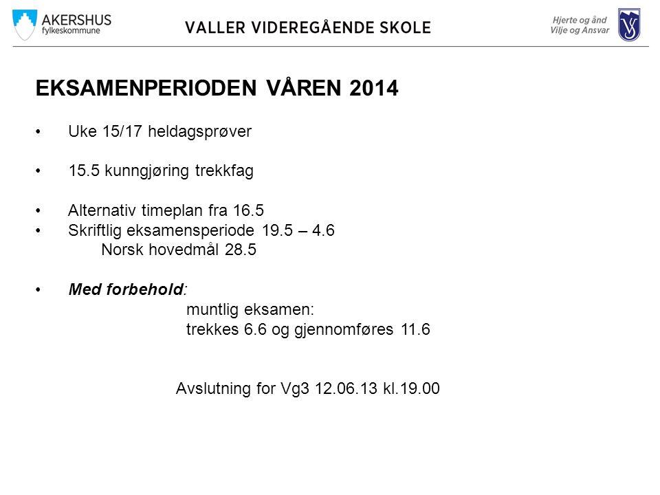 EKSAMENPERIODEN VÅREN 2014 Uke 15/17 heldagsprøver 15.5 kunngjøring trekkfag Alternativ timeplan fra 16.5 Skriftlig eksamensperiode 19.5 – 4.6 Norsk hovedmål 28.5 Med forbehold: muntlig eksamen: trekkes 6.6 og gjennomføres 11.6 Avslutning for Vg3 12.06.13 kl.19.00