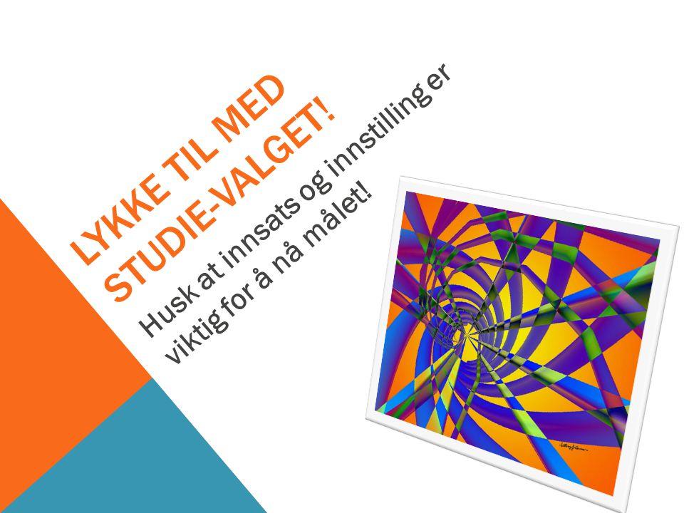 LYKKE TIL MED STUDIE-VALGET! Husk at innsats og innstilling er viktig for å nå målet!