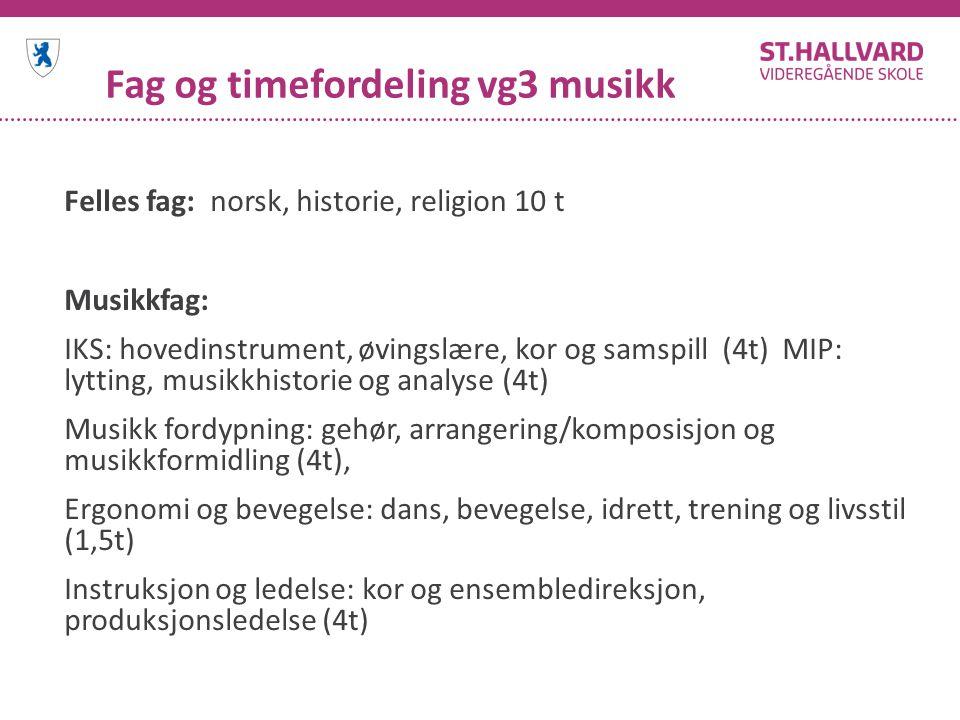 Fag og timefordeling vg3 musikk Felles fag: norsk, historie, religion 10 t Musikkfag: IKS: hovedinstrument, øvingslære, kor og samspill (4t) MIP: lytt