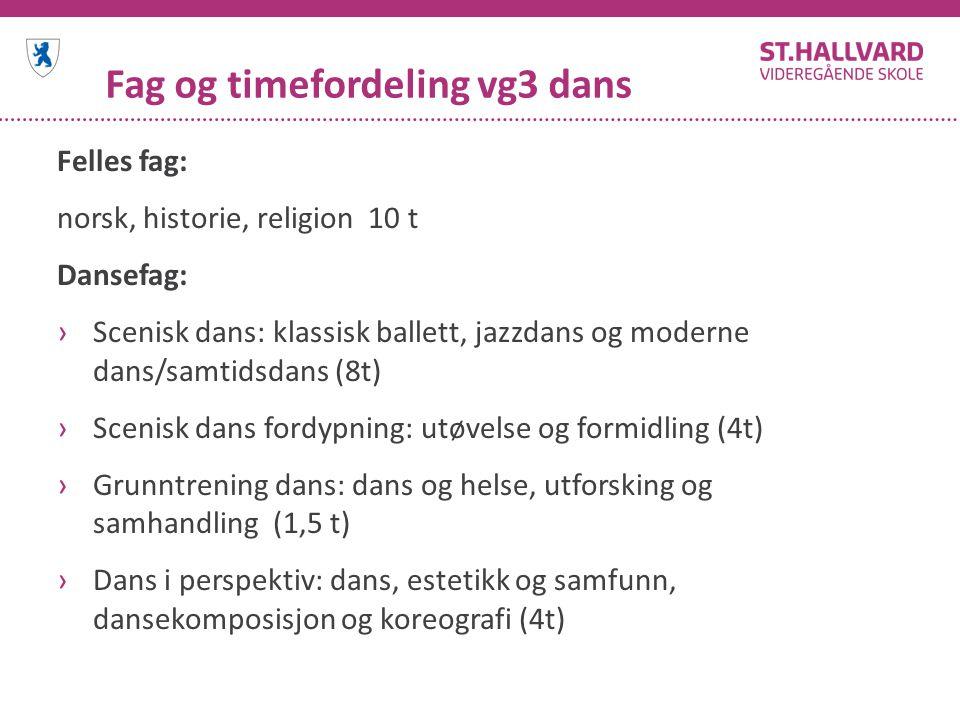 Fag og timefordeling vg3 dans Felles fag: norsk, historie, religion 10 t Dansefag: ›Scenisk dans: klassisk ballett, jazzdans og moderne dans/samtidsda