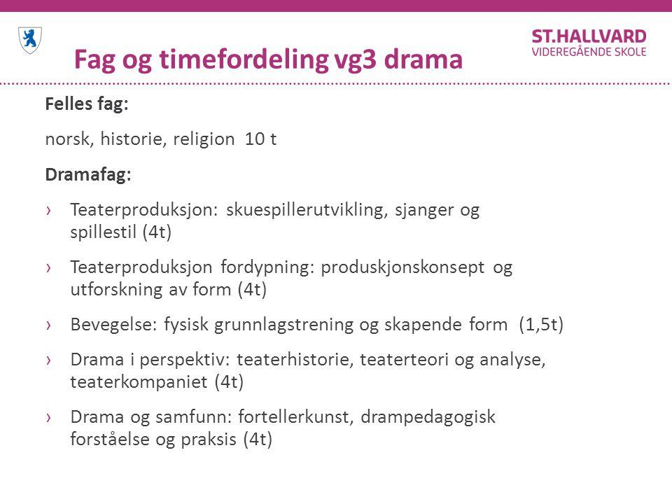 Fag og timefordeling vg3 drama Felles fag: norsk, historie, religion 10 t Dramafag: ›Teaterproduksjon: skuespillerutvikling, sjanger og spillestil (4t