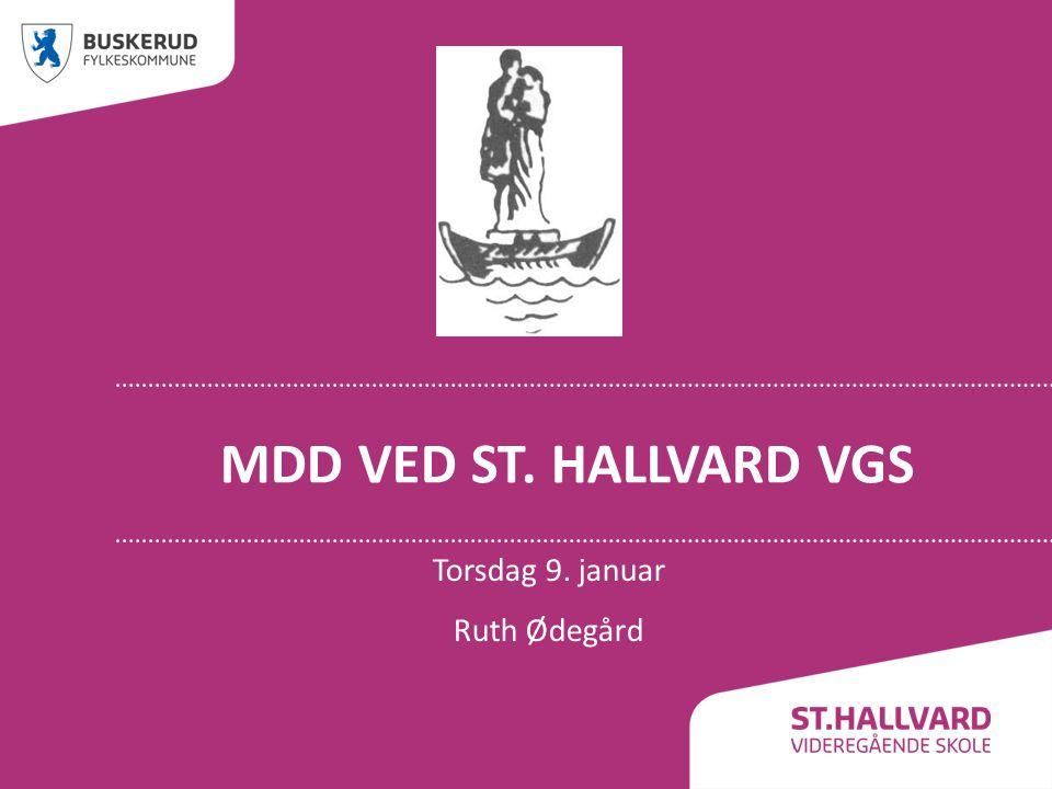 MDD VED ST. HALLVARD VGS Torsdag 9. januar Ruth Ødegård