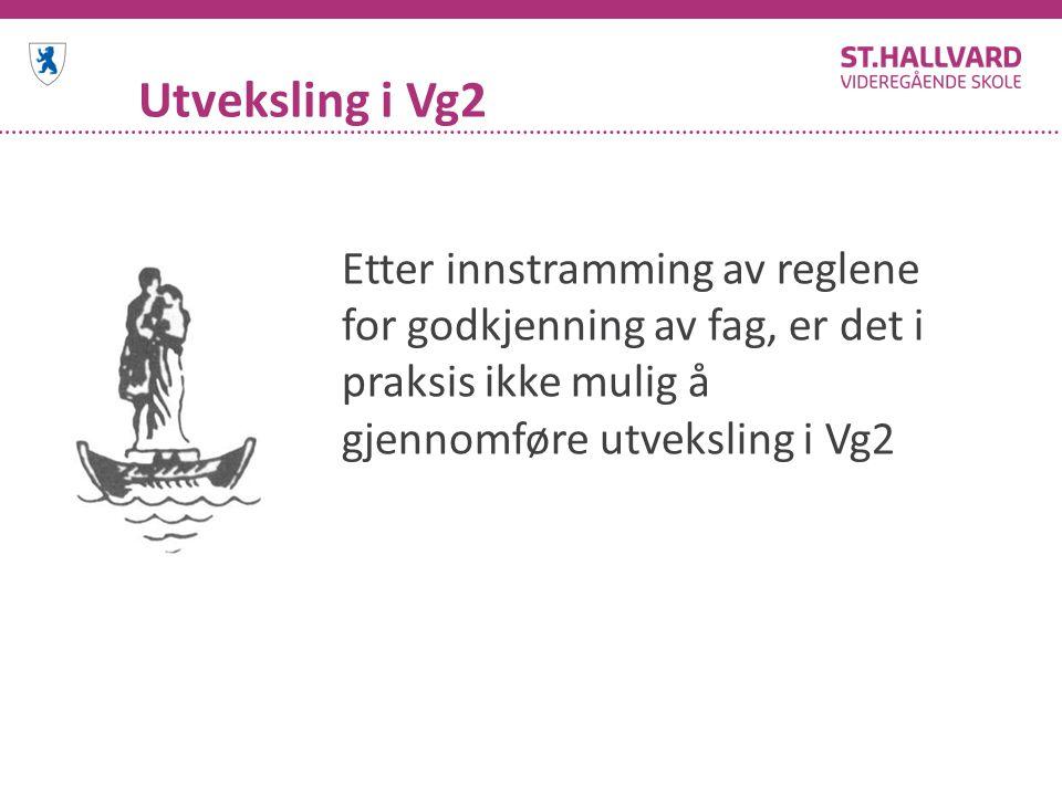 Utveksling i Vg2 Etter innstramming av reglene for godkjenning av fag, er det i praksis ikke mulig å gjennomføre utveksling i Vg2