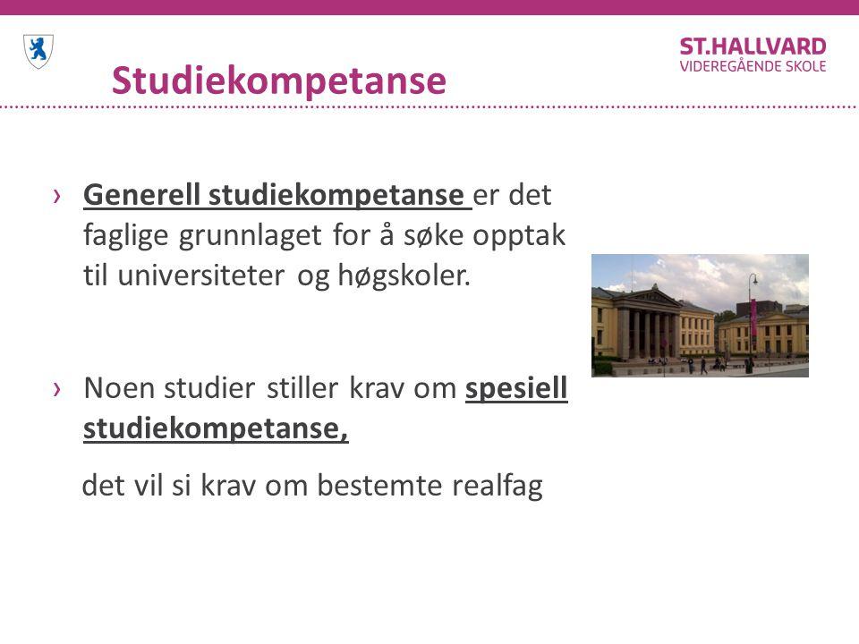 Studiekompetanse ›Generell studiekompetanse er det faglige grunnlaget for å søke opptak til universiteter og høgskoler.