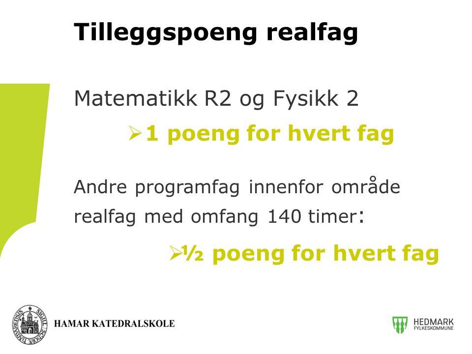 Matematikk R2 og Fysikk 2 Andre programfag innenfor område realfag med omfang 140 timer :  ½ poeng for hvert fag Tilleggspoeng realfag  1 poeng for hvert fag