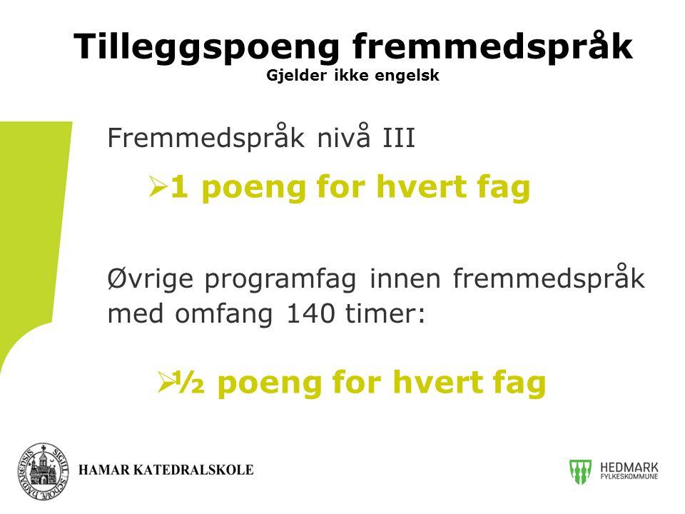 Fremmedspråk nivå III Øvrige programfag innen fremmedspråk med omfang 140 timer: Tilleggspoeng fremmedspråk Gjelder ikke engelsk  ½ poeng for hvert f