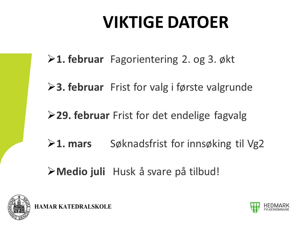  1. februarFagorientering 2. og 3. økt  3. februarFrist for valg i første valgrunde  29. februar Frist for det endelige fagvalg  1. marsSøknadsfri