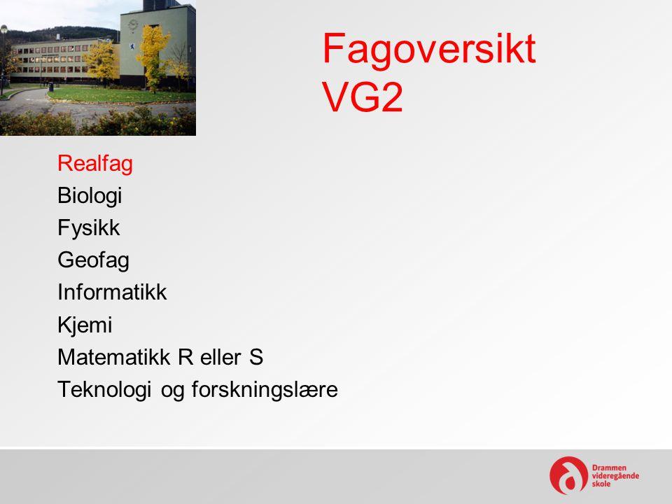 Fagoversikt VG2 Realfag Biologi Fysikk Geofag Informatikk Kjemi Matematikk R eller S Teknologi og forskningslære