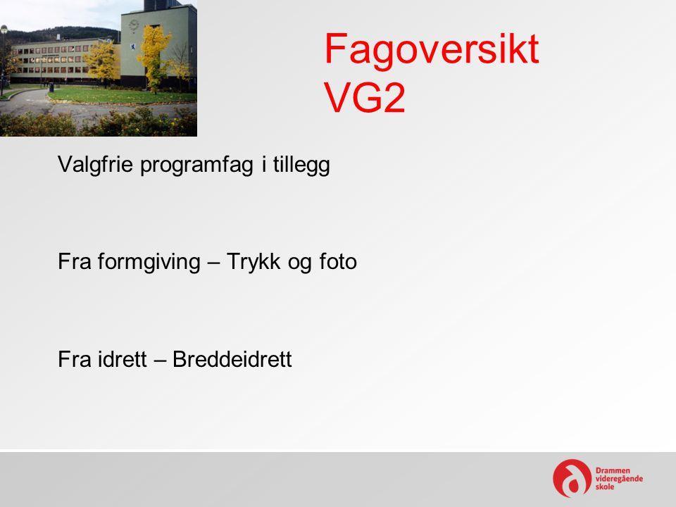 Fagoversikt VG2 Valgfrie programfag i tillegg Fra formgiving – Trykk og foto Fra idrett – Breddeidrett