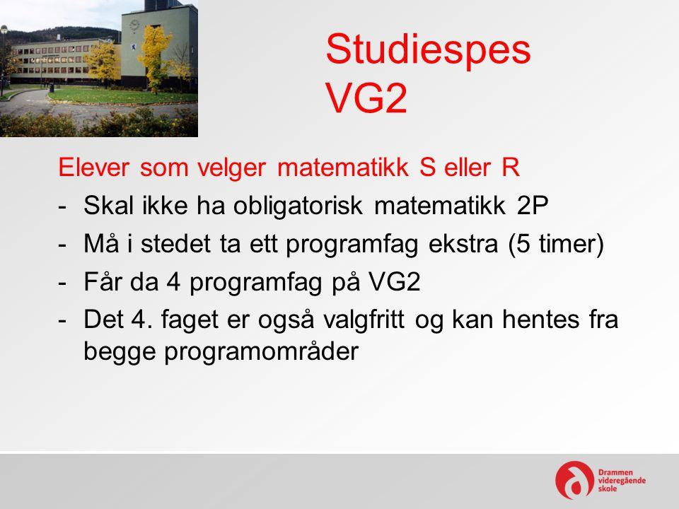 Studiespes VG2 Elever som velger matematikk S eller R -Skal ikke ha obligatorisk matematikk 2P -Må i stedet ta ett programfag ekstra (5 timer) -Får da