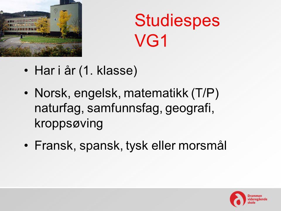 Studiespes VG1 Har i år (1. klasse) Norsk, engelsk, matematikk (T/P) naturfag, samfunnsfag, geografi, kroppsøving Fransk, spansk, tysk eller morsmål