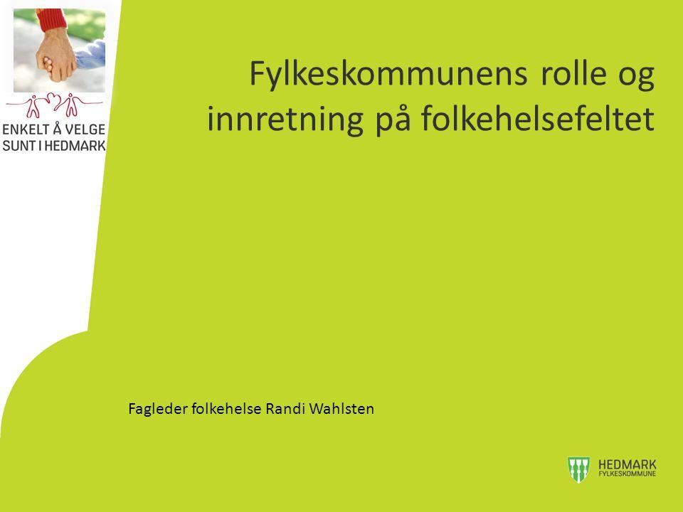 Fylkeskommunens rolle og innretning på folkehelsefeltet Fagleder folkehelse Randi Wahlsten